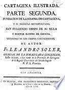 Cartagena de España ilustrada; su antigua silla metropolitana vindicada: su hijo S. Fulgencio ... defendido