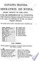 Catalina Segunda Emperatriz de Rusia. Drama heroyco en tres actos, etc. [In verse.]