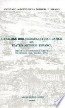 Catálogo bibliográfico y biográfico del teatro antiguo español