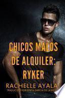Chicos Malos de Alquiler: Ryker