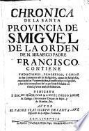 Chronica De La Santa Provincia De S. Migvel De La Orden De N. Serafico Padre Francisco