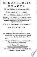 Chronologia exacta de los Papas, emperadores, soberanos, y gefes [sic] en las Republicas de Europa ...