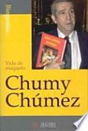 Chumy Chumez, Vida De Maqueto