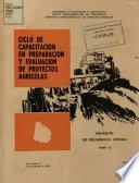 Ciclo de Capacitacion en Preparacion y Evaluacion de Proyectos Agricolas