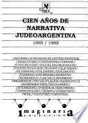 Cien años de narrativa judeoargentina, 1889-1989