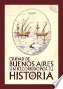 Ciudad de Buenos Aires un recorrido por su historia