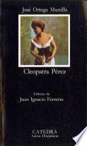 Cleopatra Perez. Edicion de Juan Egnacio Ferreras