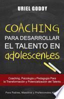 Coaching Para Desarrollar El Talento En Adolescentes: Coaching, Psicolog