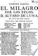 Comedia famosa. El milagro por los zelos, D. Alvaro de Luna. De Lope de Vega Carpio