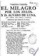 Comedia famosa. El milagro por los zelos, y D. Alvaro de Luna. De Lope de Vega Carpio