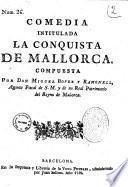 Comedia intitulada La conquista de Mallorca. Compuesta por Don Miguel Bover y Ramonell, agente fiscal de S. M. y de su real patrimonio del Reyno de Mallorca
