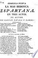 Comedia nueva, la mas heroyca Espartana. En tres actos [and in verse].