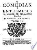 Comedias, Y Entremeses De Miguel De Cervantes Saavedra, El Autor Del Don Quixote (etc.)