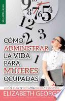 Como Administrar Bien La Vida Para Mujeres Ocupadas = Life Management for Busy Women