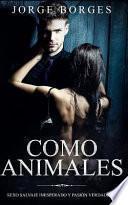 Como Animales: Sexo Salvaje Inesperado Y Pasión Verdadera