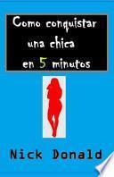 Como Conquistar Una Chica En 5 Minutos