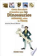 Cómo Descubrió El Hombre Que Los Dinosaurios Reinaron Sobre La Tierra