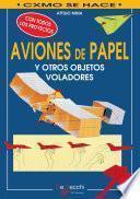 Cómo hacer aviones de papel y otros objetos voladores