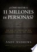Como Matar A 11 Millones de Personas?: Por Que la Verdad Es Mas Importante de Lo Que Crees = How to Kill 11 Million People?