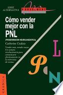 Como Vender Mejor Con la Pnl: (Programacion Neurolinguistica) Estrategias Para Convencer