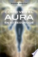 Como ver el aura en 60 segundos / Auras, See Them in Only 60 Seconds