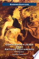 Conociendo a Jesús en el Antiguo Testamento