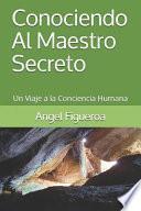 Conociendo Al Maestro Secreto