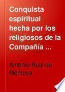 Conquista espiritual hecha por los religiosos de la Compañía de Jesus en las provincias del Paraguay, Paraná, Uruguay y Tape