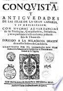 Conquista y antiguedades de las islas de la gran canaria, y su descripcion... compuesto por... don Juan Nun̂ez de la Pen̂a