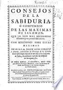 Consejos de la sabiduria ò Compendio de las maximas de Salomon que le son necesarias al hombre, para portarse sabiamente