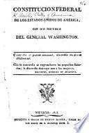 Constitucion Federal de los Estados-Unidos de América, con dos discursos del General Washington. [Translated from the English.]