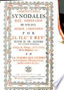 Constituciones synodales del Obispado de Malaga. Hechas, y ordenadas por el Illmo. y Revmo. Señor D. Fr. Alonso de Santo Thomas, Obispo de Malaga ... en la Synodo que celebró en su S. Iglesia Cathedral, el dia 21. de Noviembre de 1671