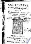 Contemptus mundi, ó menosprecio mundo. De nuevo añadido vn tratado de oraciones y exercicios de deuocion, de fray Luys de Granada