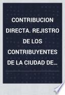 Contribucion directa. Rejistro de los contribuyentes de la ciudad de Buenos Aires. Año 1870