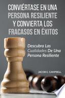 Conviértase En Una Persona Resiliente Y Convierta Los Fracasos En Éxitos