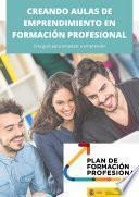 Creando aulas de emprendimiento en Formación Profesional. Una guía para empezar a emprender
