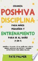 Crianza positiva, disciplina para niños pequeños y entrenamiento para ir al baño (4 en 1)