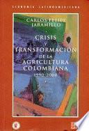 Crisis y transformación de la agricultura colombiana, 1990-2000