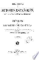 Crónicas de los reyes de Castilla desde Don Alfonso el Sabio, hasta los Catolicos Don Fernando y Doña Isabel