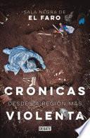 Crónicas Desde La Región Más Violenta / Chronicles from the Most Violent Region