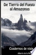 Cuadernos de viajes. De Tierra del Fuego al Amazonas