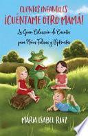Cuentos Infantiles: la Gran Colección de Cuentos para niños Felices y Optimistas | ¡Cuéntame Otro, Mamá!