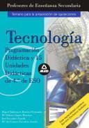 CUERPO DE PROFESORES DE ENSEÑANZA SECUNDARIA TECNOLOGIA. PROGRAMACION DIDACTICA Y 15 UNIDADES DIDACTICAS DE 4o DE ESO .E-BOOK.