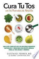 Cura Tu Tos Con Los Remedios de Abuelita: Una Guía Completa de Los Mejores Remedios Naturales Y Medicinas Sin Receta Médica Para La Tos Aguda Y Crónic