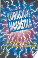Curacion Magnetica: Guia Practica Para Tratar Enfermedades Comunes