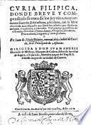 Curia Philippica, donde breve ... se trata de los juyzios, mayoramente forenses, ecclesiasticos y seculare, con lo sobre ellos hasta aora dispuesto por derecho, resuelto por doctores antiguos y modernos y practicable, etc