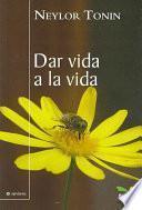 Dar Vida a La Vida/ Give Life to Life