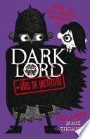 Dark Lord. + días de instituto