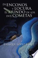 De Enconos Y Locura. El Mundo De Los Dos Cometas