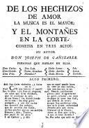 De Los Hechizos De Amor La Musica Es El Mayor: Y El Montañes En La Corte. Comedia En Tres Actos
